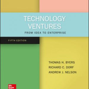 Solution Manual For Technology Ventures: From Idea to Enterprise 5th Edition By Byers