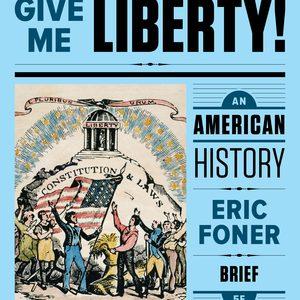 Solution Manual for Give Me Liberty! An American History Brief 6th Edition One-Volume by Foner