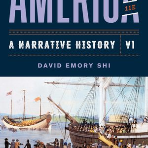 Solution Manual for America A Narrative History 11th Edition Volume 1 by E Shi