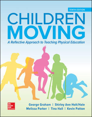 Solution Manual For Children Moving: A Reflective Approach to Teaching Physical Education 10th Edition By Graham