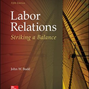 Solution Manual For Labor Relations: Striking a Balance 5th Edition By Budd