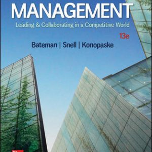 Solution Manual For Management: Leading & Collaborating in a Competitive World 13th Edition By Bateman
