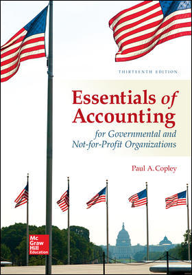 Solution Manual for Accounting for Essentials of Accounting for Governmental and Not-for-Profit Organizations 13th Edition By Copley