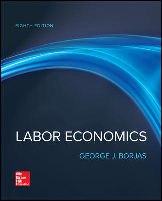 Solution Manual for Labor Economics 8th Edition By Borjas