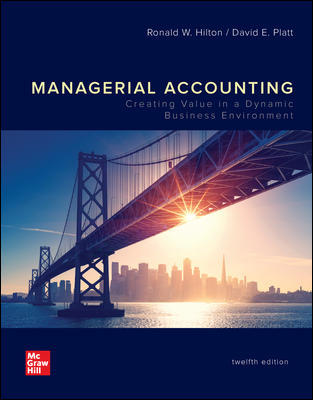 Solution Manual for Managerial Accounting: Creating Value in a Dynamic Business Environment 12th Edition By Hilton