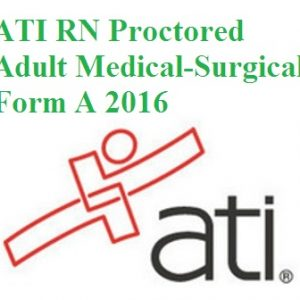 Actual ATI Test BANK For ATI RN PROCTORED ADULT MEDICAL-SURGICAL FORM A 2016