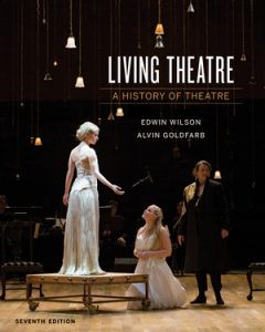 Solution Manual for Living Theater: A History of Theater 7th Edition by Edwin Wilson, Alvin Goldfarb ISBN: 9780393640229