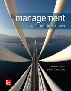 Description Test Bank For Management Looseleaf 8th Edition By Kinicki Test Bank For Management Looseleaf 8th Edition By Angelo Kinicki, Brian Williams, ISBN 10: 1259732657, ISBN 13: 9781259732652 Table Of Content Part One: Introduction Chapter 1: The Exceptional Manager: What You Do, How You Do It Chapter 2: Management Theory: Essential Background for the Successful Manager Part Two: The Environment of Management Chapter 3: The Manager's Changing Work Environment and Ethical Responsibilities: Doing the Right Thing Chapter 4: Global Management: Managing across Borders Part Three: Planning Chapter 5: Planning: The Foundation of Successful Management Chapter 6: Strategic Management: How Exceptional Managers Realize a Grand Design Chapter 7: Individual and Group Decision Making: How Managers Make Things Happen Part Four: Organizing Chapter 8: Organizational Culture, Structure, and Design: Building Blocks of the Organization Chapter 9: Human Resource Management: Getting the Right People for Managerial Success Chapter 10: Organizational Change and Innovation: Lifelong Challenges for the Exceptional Manager Part 5: Leading Chapter 11: Managing Individual Differences and Behavior: Supervising People as People Chapter 12: Motivating Employees: Achieving Superior Performance in the Workplace Chapter 13: Groups and Teams: Increasing Cooperation, Reducing Conflict Chapter 14: Power, Influence, and Leadership: From Becoming a Manager to Becoming a Leader Chapter 15: Interpersonal & Organizational Communication: Mastering the Exchange of Information Part 6: Controlling Chapter 16: Control Systems and Quality Management: Techniques for Enhancing Organizational Effectiveness About the Author Angelo Kinicki Professor of management at Arizona State University. He received the Instructor of the Year Award for executive Education from the center for executive development in the college of business administration at ASU. Brian Williams BARIN K. WILLIAMS has a B.A and M.A from Stanford U