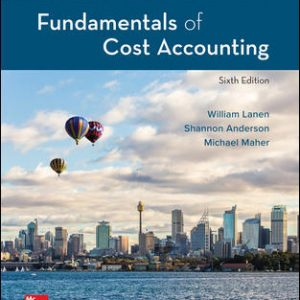 Test Bank for Fundamentals of Cost Accounting 6th Edition By Lanen